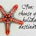 How To Choose Your Holiday Destinations