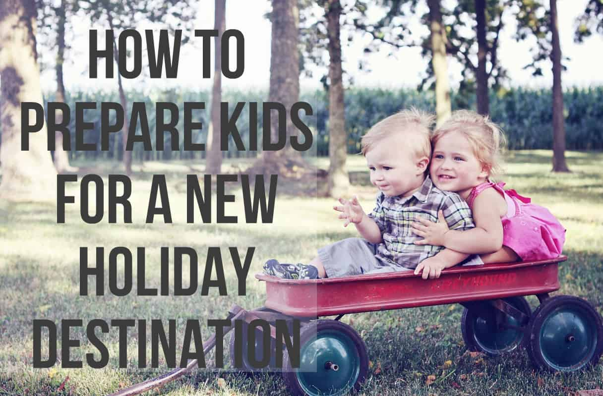 How To Prepare Kids For a New Holiday Destination My Travel Monkey