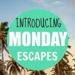 Introducing A New Blog Hop: Monday Escapes