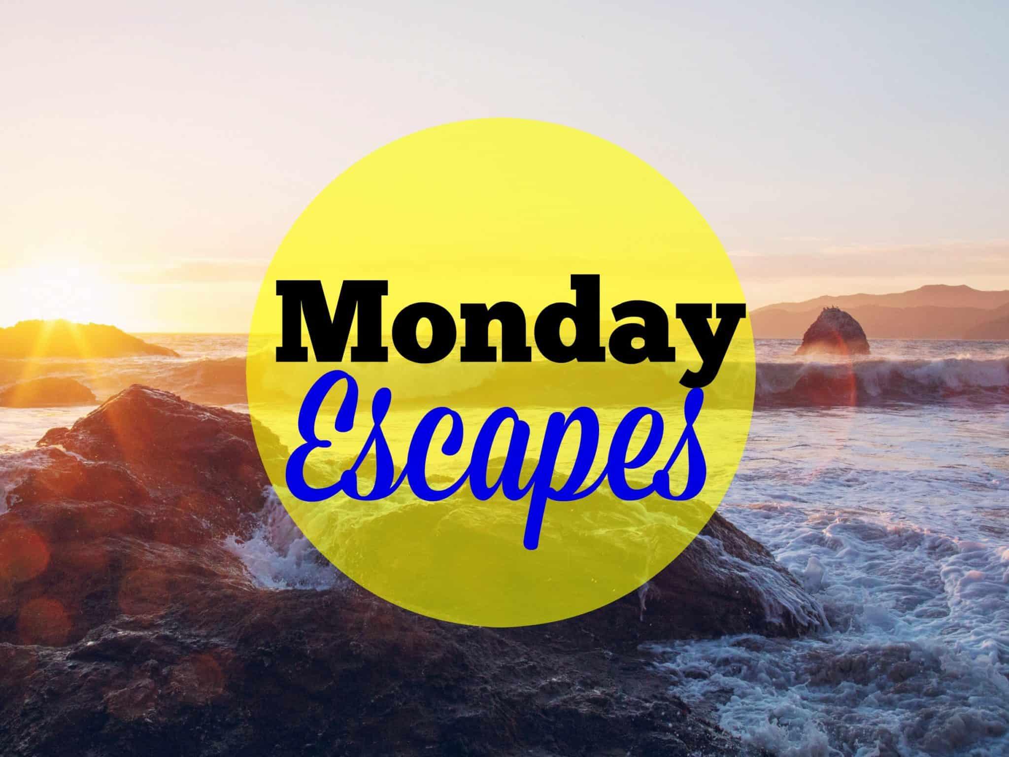 Monday Escapes #31