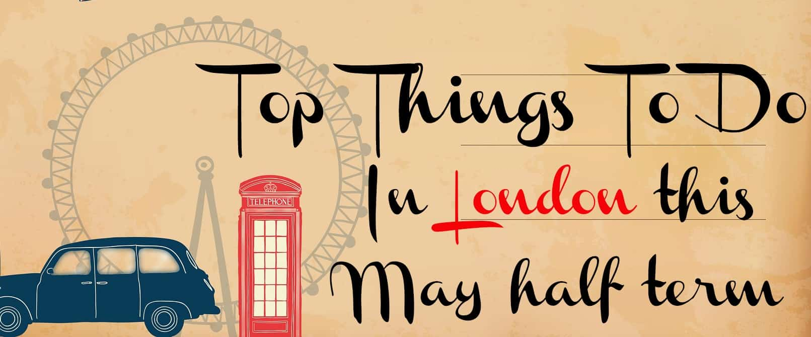 Top Things To Do This May Half Term (2016)