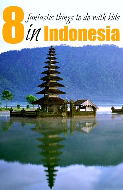 8 Fantastic Things To Do In Indonesia With Kids