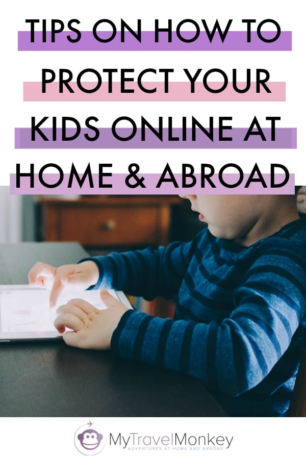 Tips On How To Protect Your Kids Online at Home and Abroad